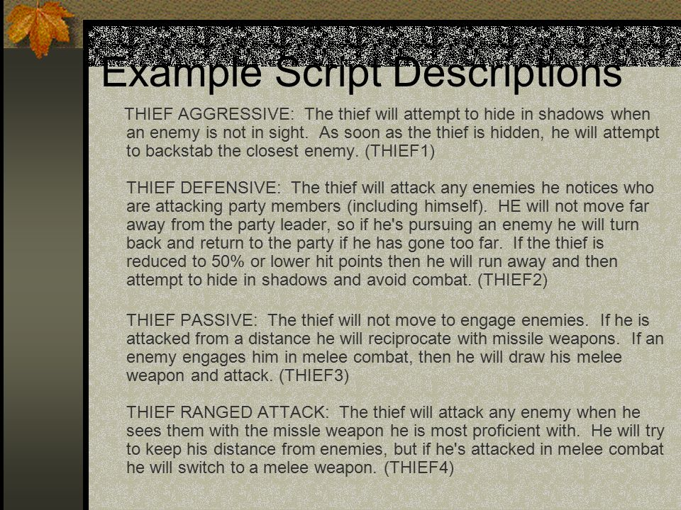 Example Script Descriptions THIEF AGGRESSIVE: The thief will attempt to hide in shadows when an enemy is not in sight.