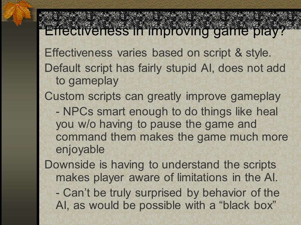 Effectiveness in improving game play.Effectiveness varies based on script & style.