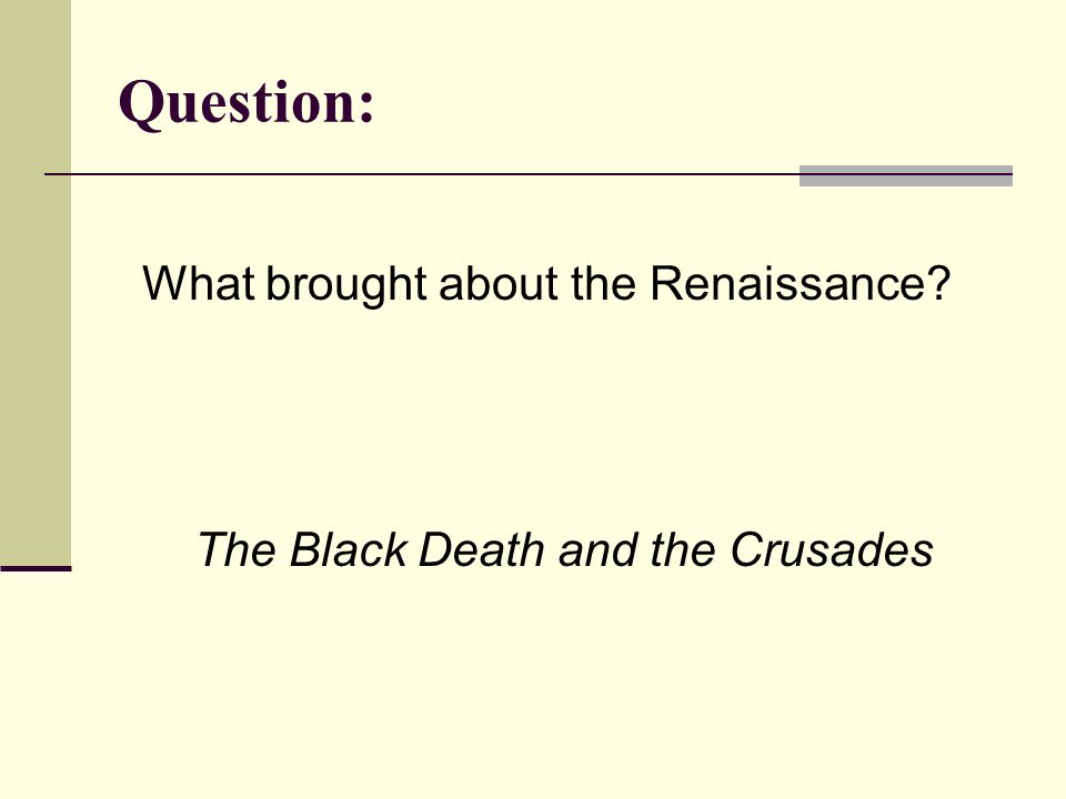 Question: What brought about the Renaissance The Black Death and the Crusades
