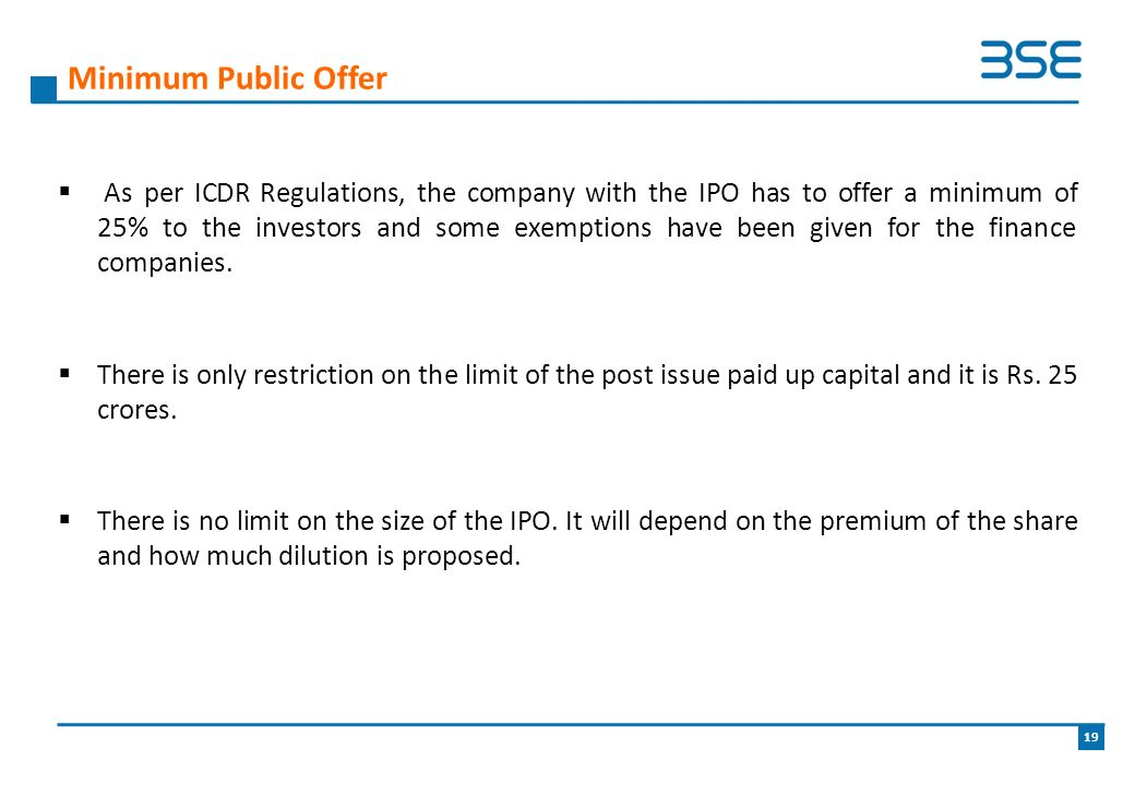  As per ICDR Regulations, the company with the IPO has to offer a minimum of 25% to the investors and some exemptions have been given for the finance companies.