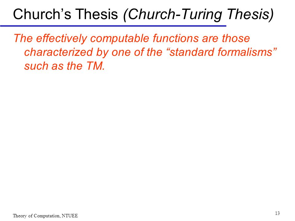 church turing thesis explained Church-turing thesis, p 3 1 being able to depict a problem pictorially may help us find a solution that would elude us if we were forced to do all our symbolic representations in one dimension.
