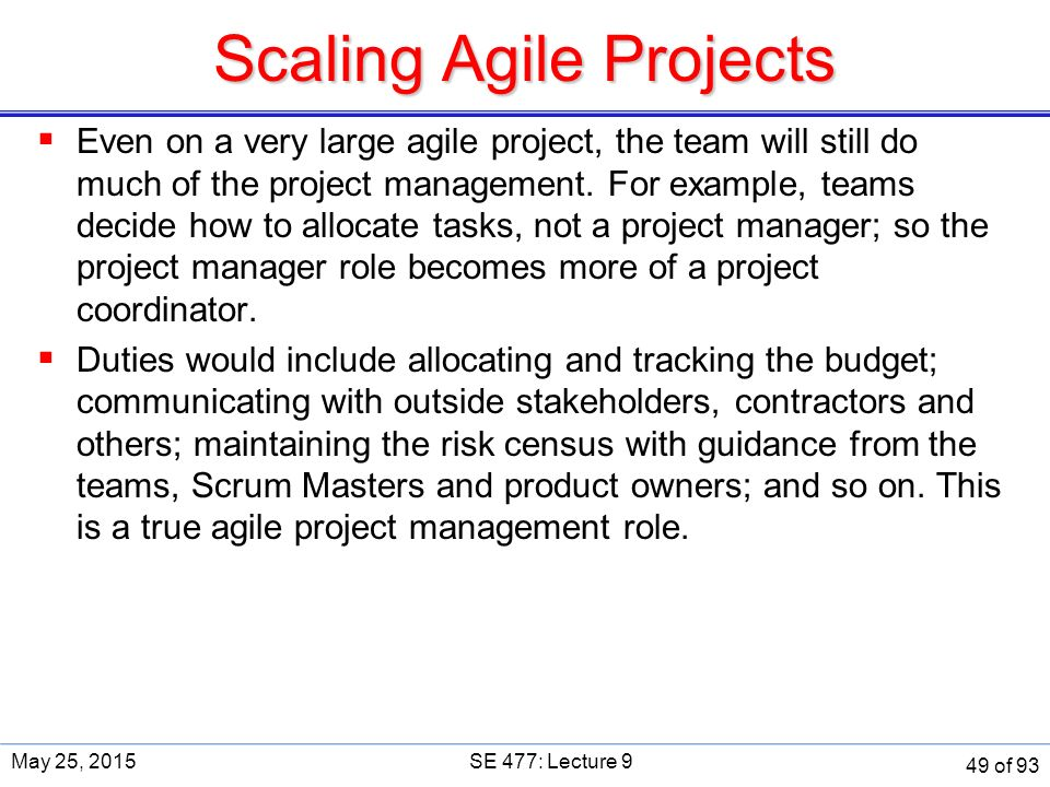 Scaling Agile Projects  Even on a very large agile project, the team will still do much of the project management.