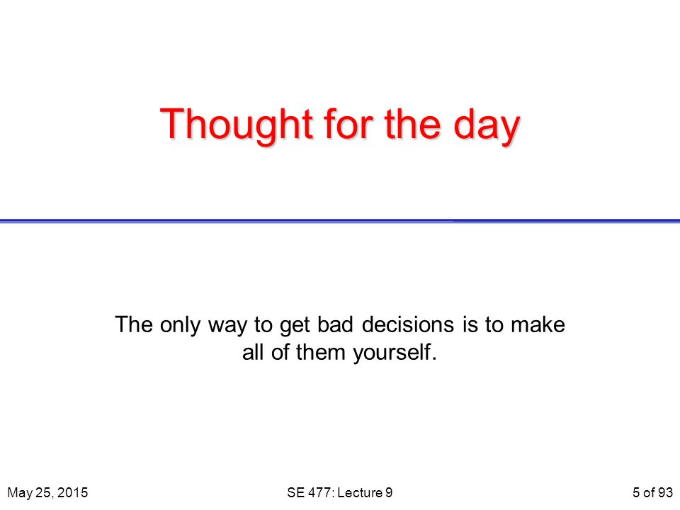 Thought for the day The only way to get bad decisions is to make all of them yourself.