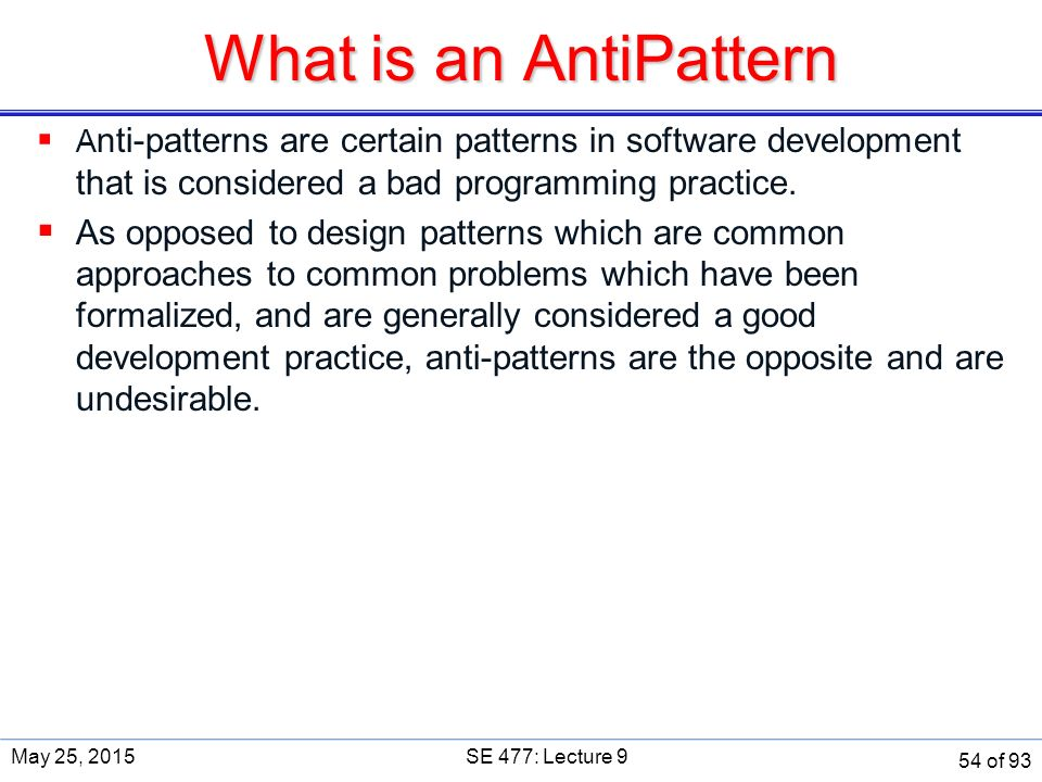 What is an AntiPattern  A nti-patterns are certain patterns in software development that is considered a bad programming practice.