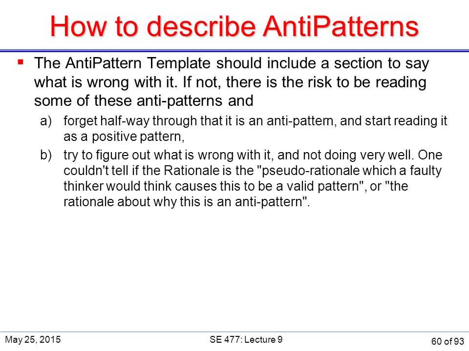 How to describe AntiPatterns  The AntiPattern Template should include a section to say what is wrong with it.
