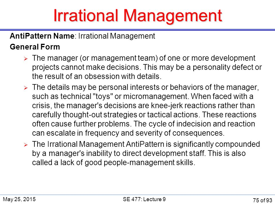 Irrational Management AntiPattern Name: Irrational Management General Form  The manager (or management team) of one or more development projects cannot make decisions.