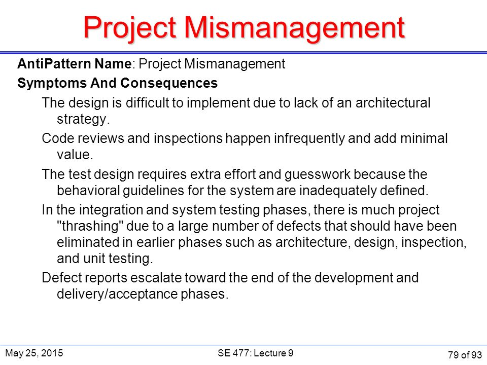 Project Mismanagement AntiPattern Name: Project Mismanagement Symptoms And Consequences The design is difficult to implement due to lack of an architectural strategy.