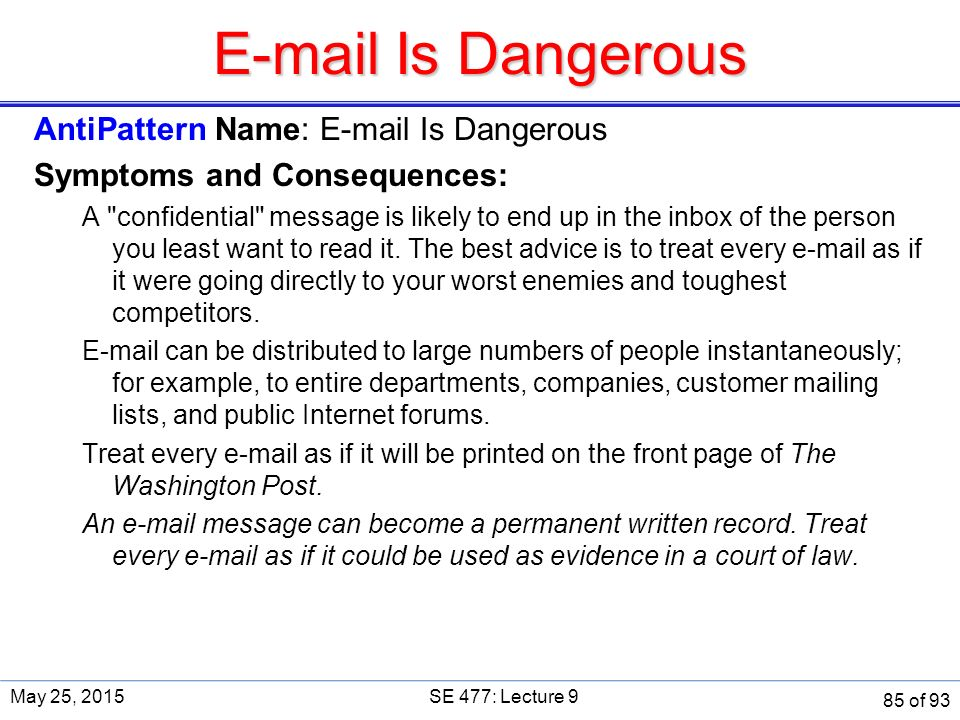E-mail Is Dangerous AntiPattern Name: E-mail Is Dangerous Symptoms and Consequences: A confidential message is likely to end up in the inbox of the person you least want to read it.