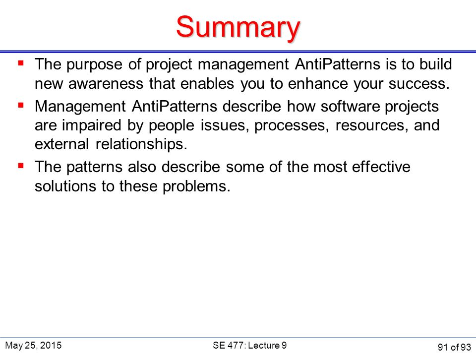 Summary  The purpose of project management AntiPatterns is to build new awareness that enables you to enhance your success.