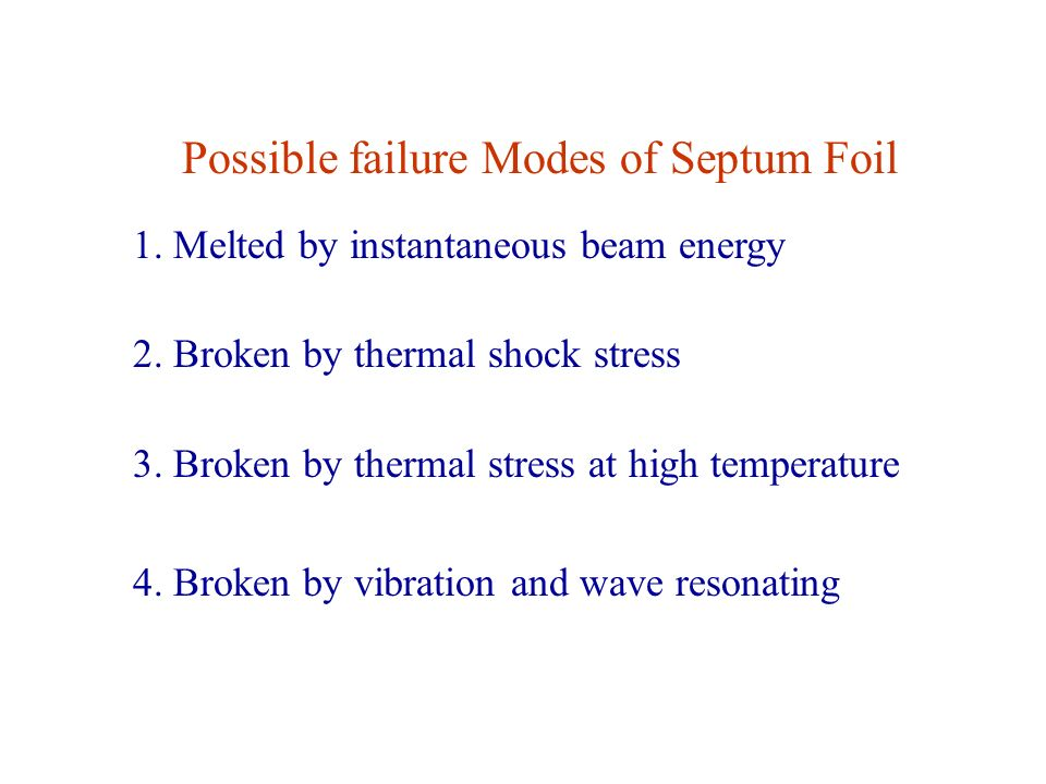 Possible failure Modes of Septum Foil 1. Melted by instantaneous beam energy 2.