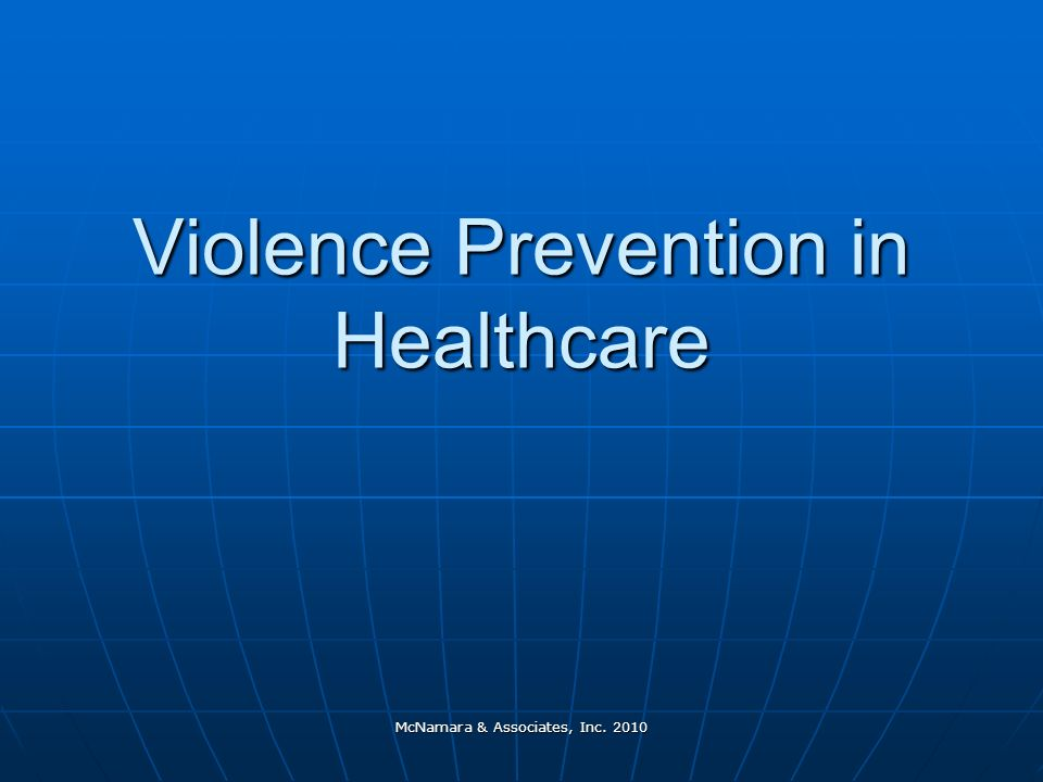 McNamara & Associates, Inc. 2010 Violence Prevention in Healthcare