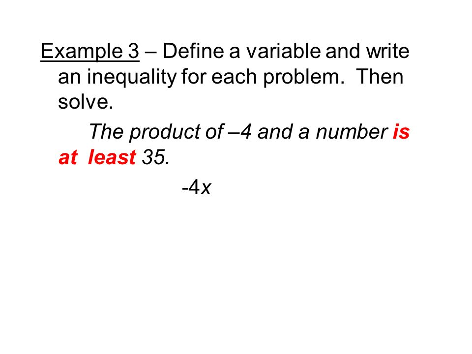 Example 3 – Define a variable and write an inequality for each problem.