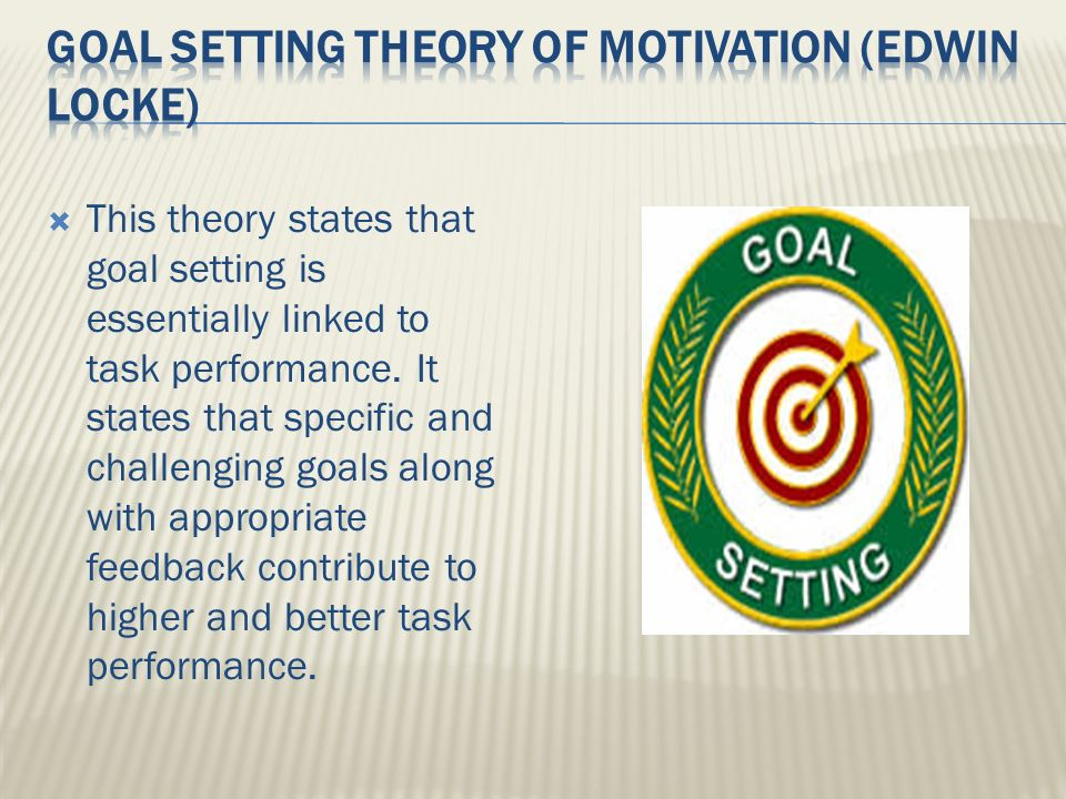  This theory states that goal setting is essentially linked to task performance.