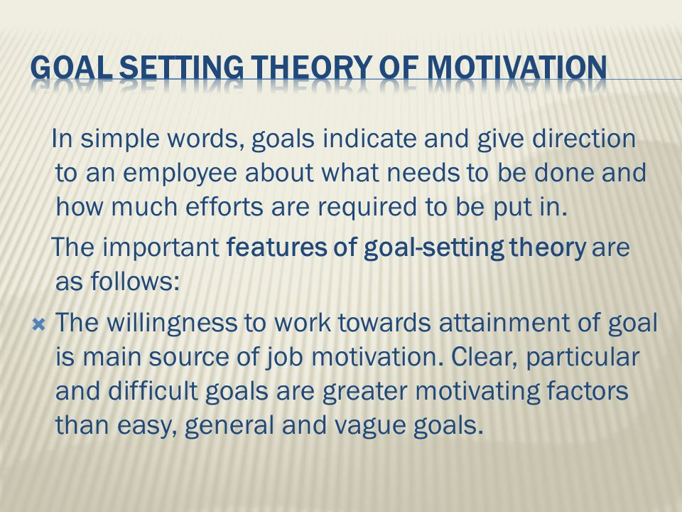 In simple words, goals indicate and give direction to an employee about what needs to be done and how much efforts are required to be put in.