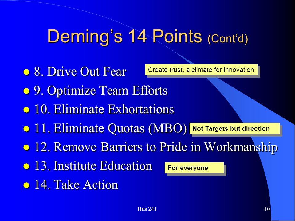 Bus 24110 Deming's 14 Points (Cont'd) l 8. Drive Out Fear l 9. Optimize Team Efforts l 10. Eliminate Exhortations l 11. Eliminate Quotas (MBO) l 12. R