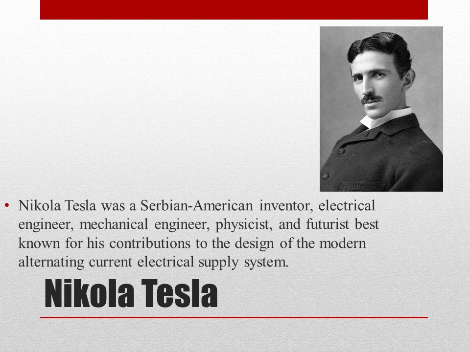 an autobiography of nikola tesla a famous serbian american inventor Tesla made his first million before he was 40, but gave up the royalties on his most profitable invention as a humanitarian gesture handsome, magnetic and elegant, he was the catch of new york society, yet remained unmarried and a misanthrope.