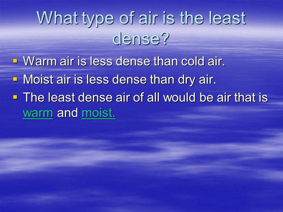 How are Clouds Born?. What type of air is the least dense?  Warm ...