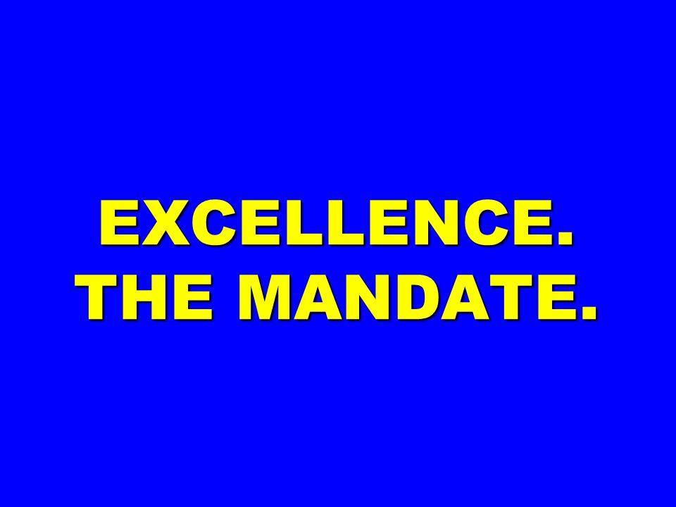 EXCELLENCE. THE MANDATE.
