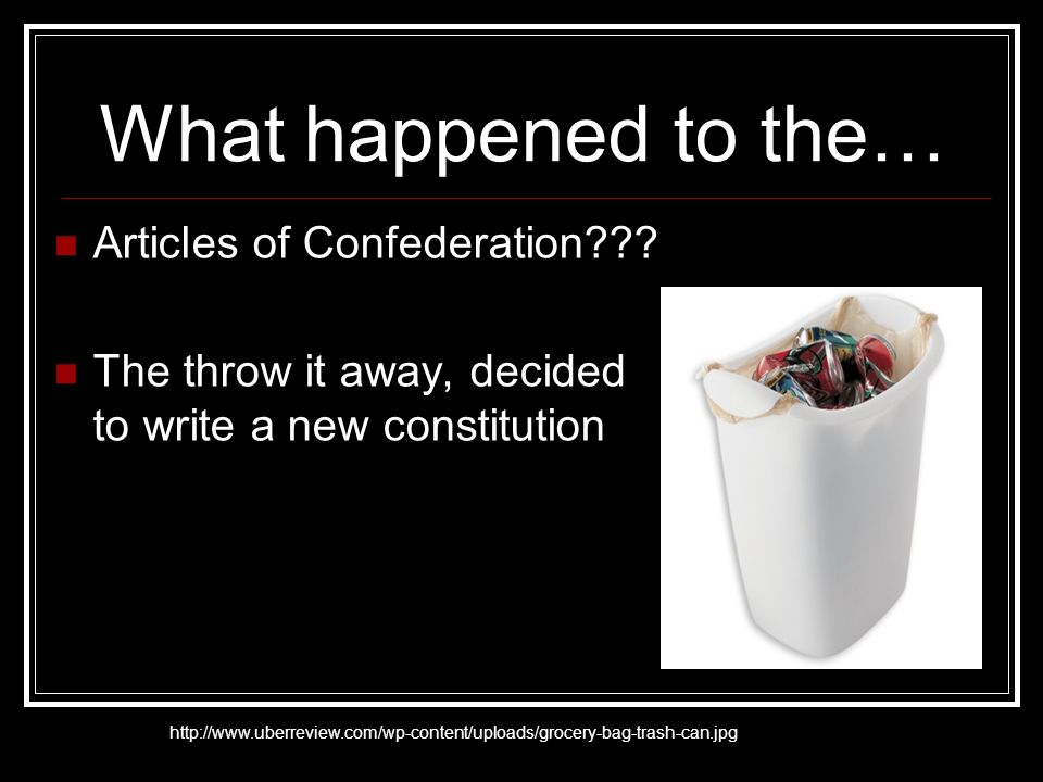 What happened to the… Articles of Confederation .
