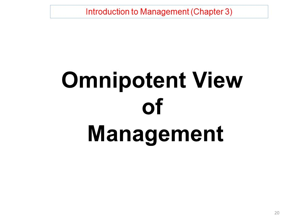Introduction to Management (Chapter 3) Omnipotent View of Management 20