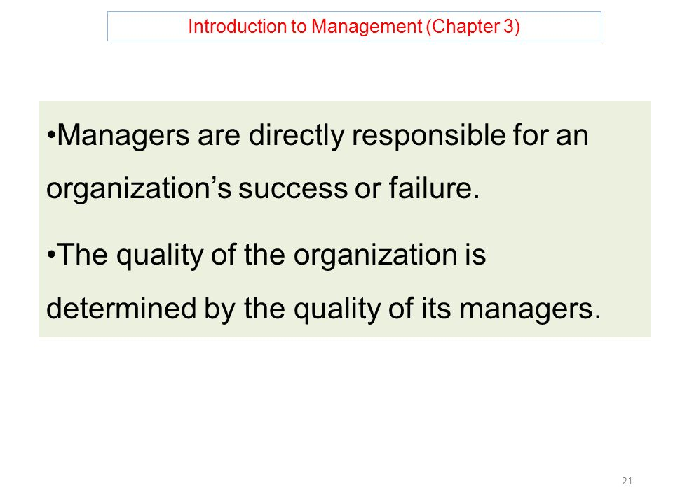 Introduction to Management (Chapter 3) 21 Managers are directly responsible for an organization's success or failure.