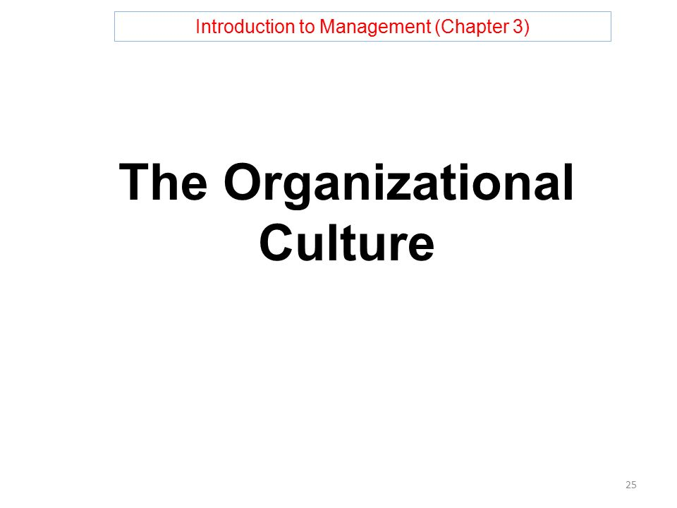 Introduction to Management (Chapter 3) The Organizational Culture 25