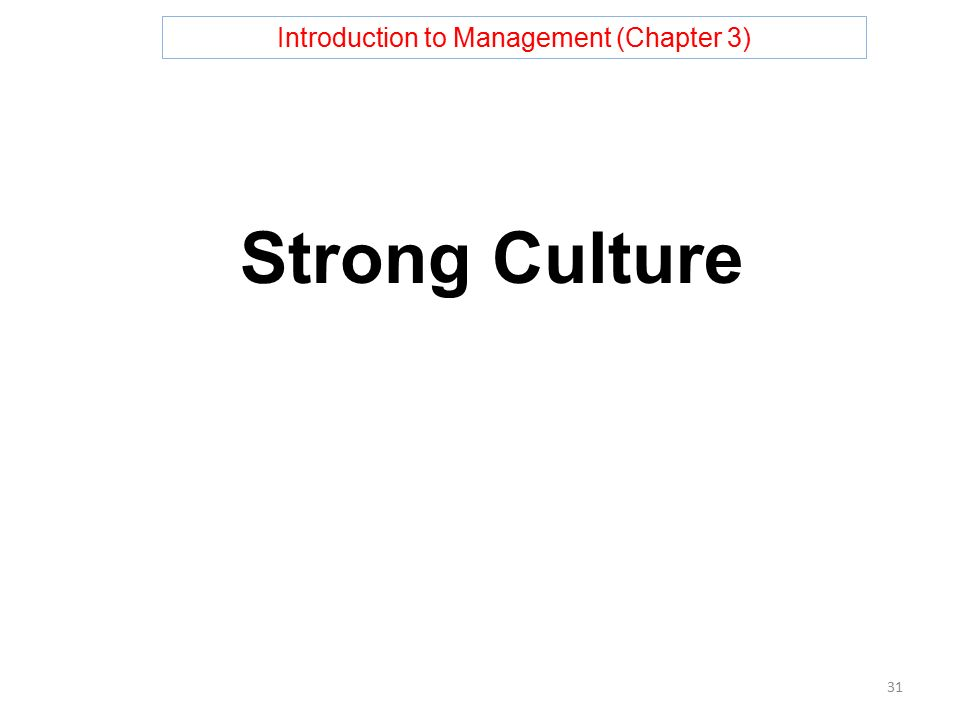 Introduction to Management (Chapter 3) Strong Culture 31