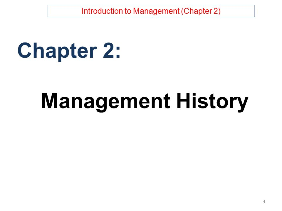 Introduction to Management (Chapter 2) Chapter 2: Management History 4