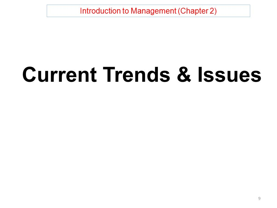 Introduction to Management (Chapter 2) Current Trends & Issues 9