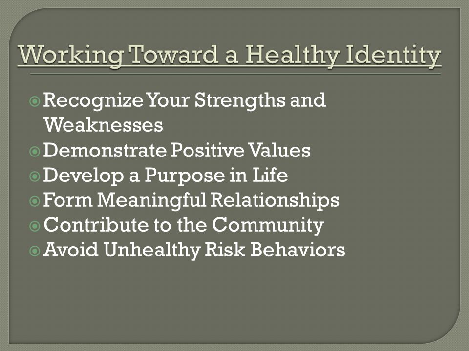  Recognize Your Strengths and Weaknesses  Demonstrate Positive Values  Develop a Purpose in Life  Form Meaningful Relationships  Contribute to the Community  Avoid Unhealthy Risk Behaviors