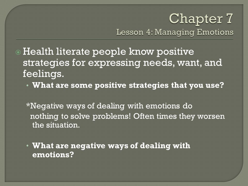  Health literate people know positive strategies for expressing needs, want, and feelings.