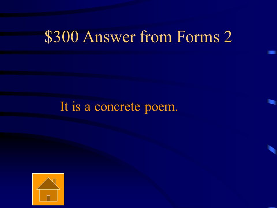 $300 Question from Forms 2 What is the name of a shape poem