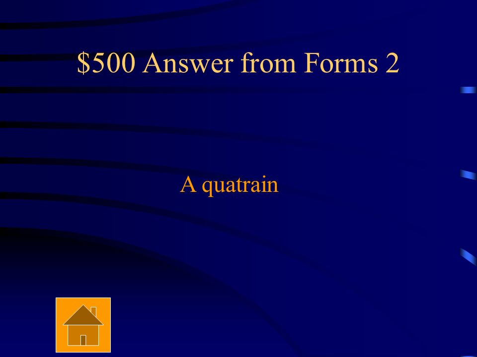 $500 Question from Forms 2 What is a group of 4 lines of verse with a rhyme scheme of aabb, abab, abba, or abcb