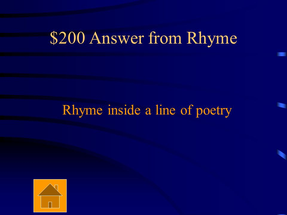 $200 Question from Rhyme What is internal rhyme