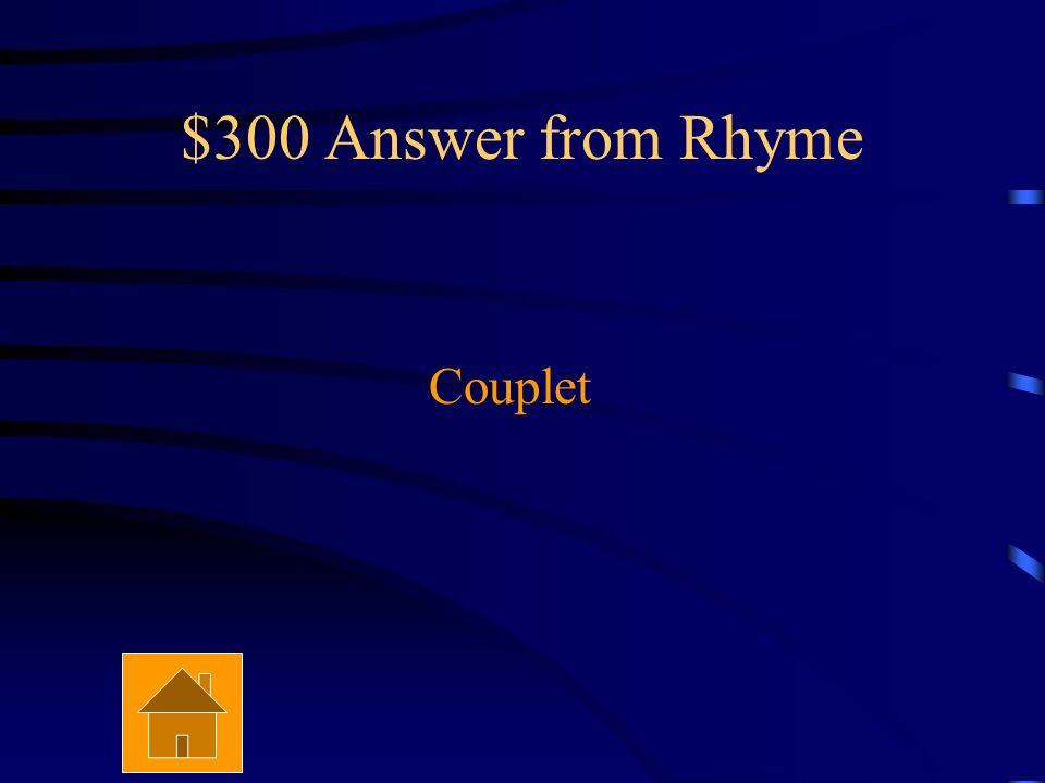 $300 Question from Rhyme What is a rhymed pair of lines in a poem