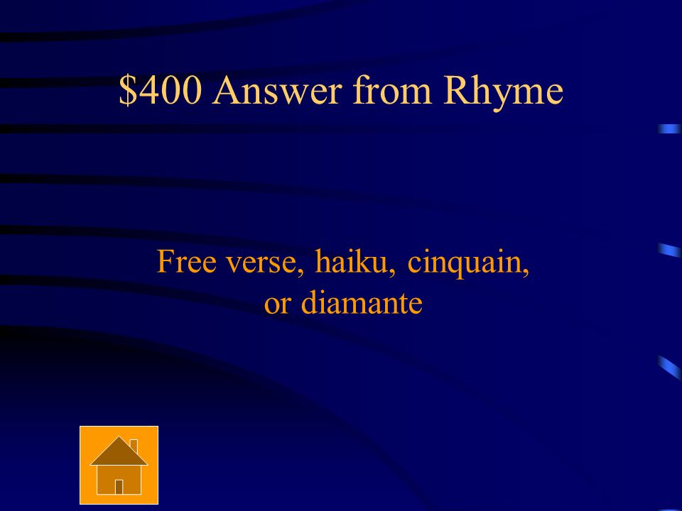 $400 Question from Rhyme What are two types of poems that do not have rhyme