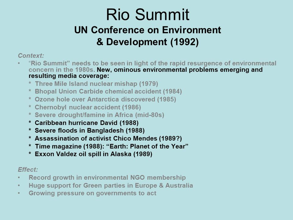 Rio Summit UN Conference on Environment & Development (1992) Context: Rio Summit needs to be seen in light of the rapid resurgence of environmental concern in the 1980s.