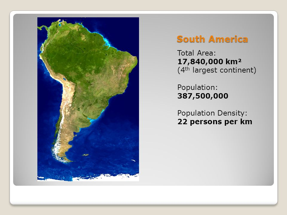 South America Introduction South America Total Area - What is the biggest continent