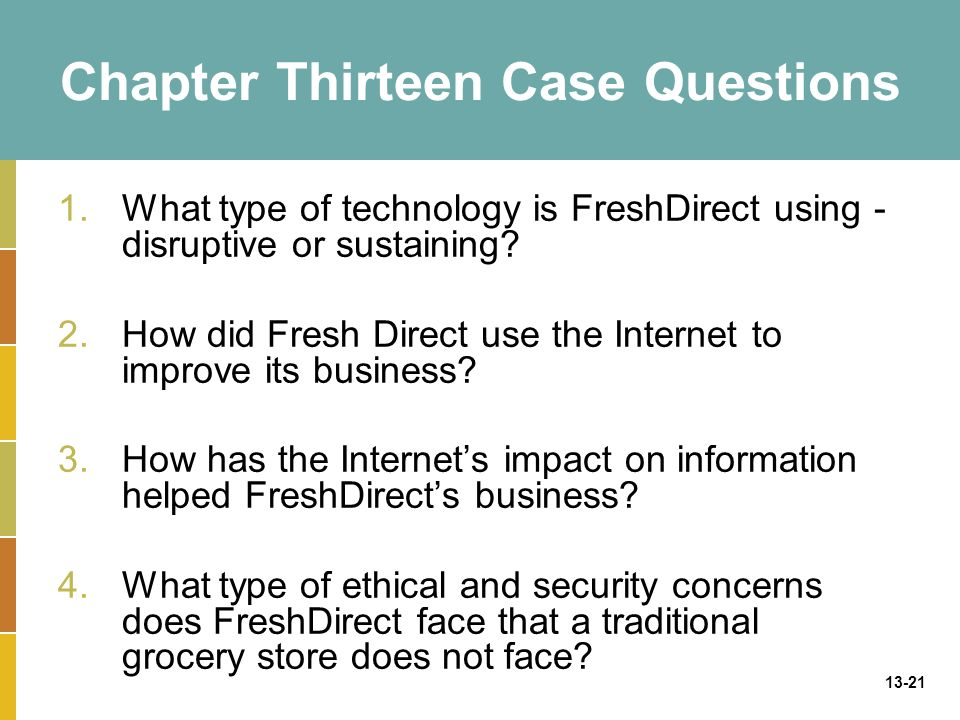 13-21 Chapter Thirteen Case Questions 1.What type of technology is FreshDirect using - disruptive or sustaining.