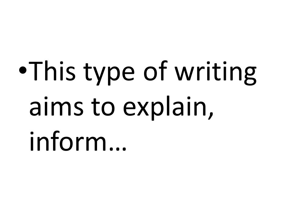 This type of writing aims to explain, inform…