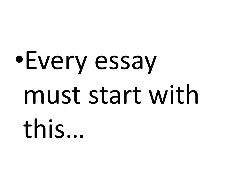 Every essay must start with this…