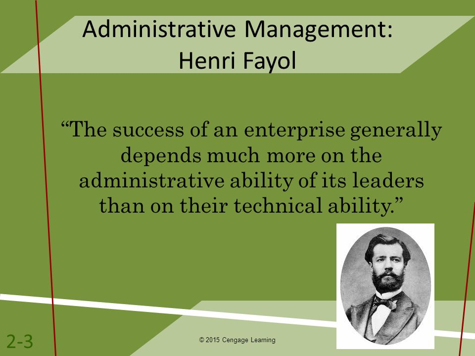 "Administrative Management: Henri Fayol ""The success of an enterprise generally depends much more on the administrative ability of its leaders than on"