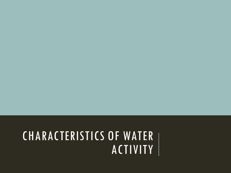 CHARACTERISTICS OF WATER ACTIVITY