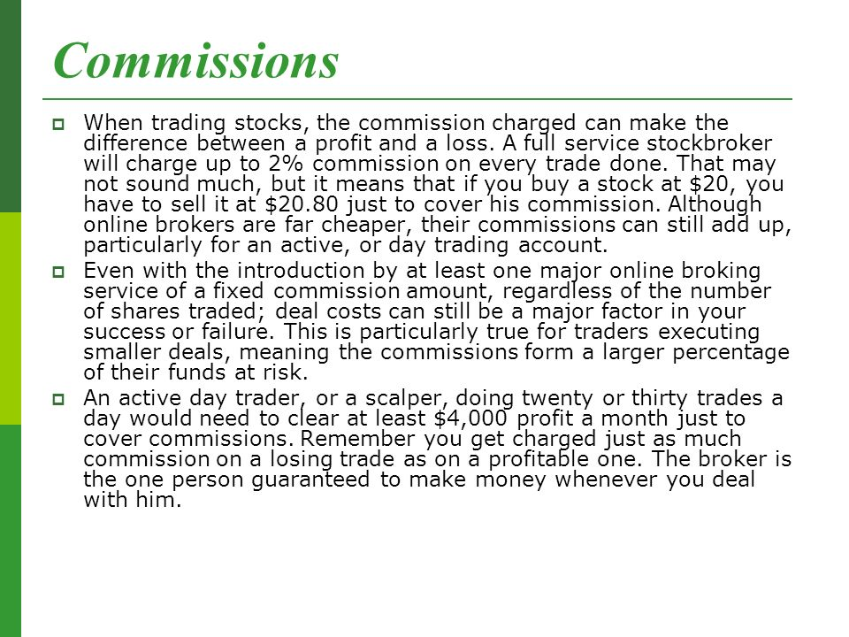Commissions  When trading stocks, the commission charged can make the difference between a profit and a loss.
