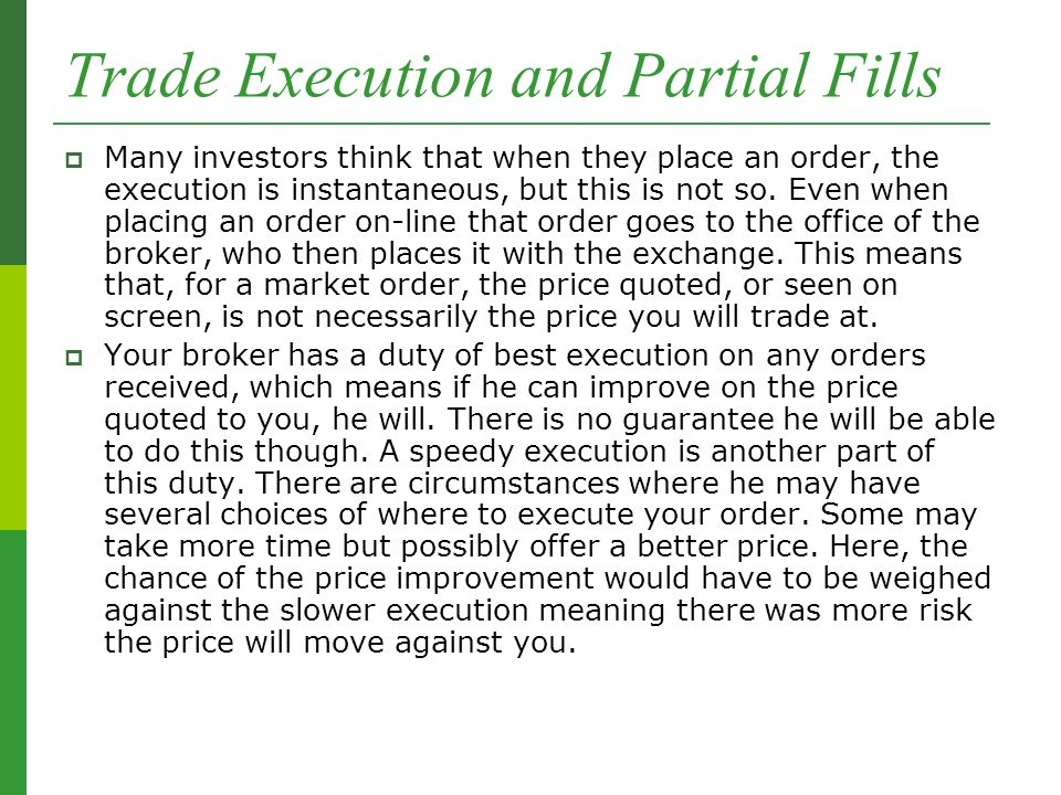 Trade Execution and Partial Fills  Many investors think that when they place an order, the execution is instantaneous, but this is not so.