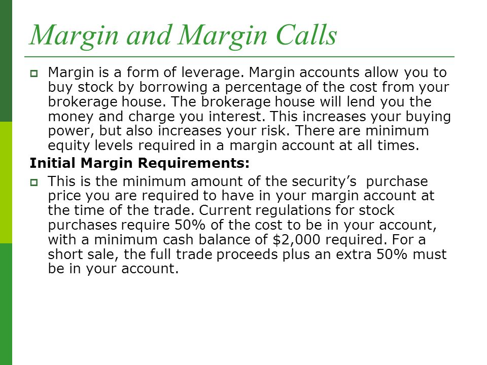 Margin and Margin Calls  Margin is a form of leverage.