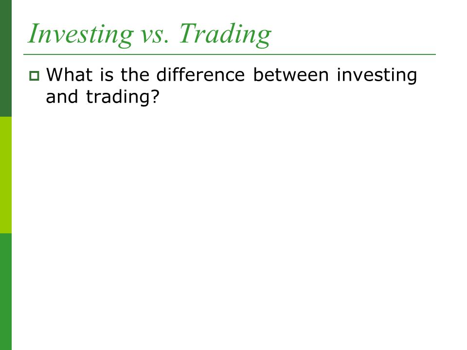 Investing vs. Trading  What is the difference between investing and trading
