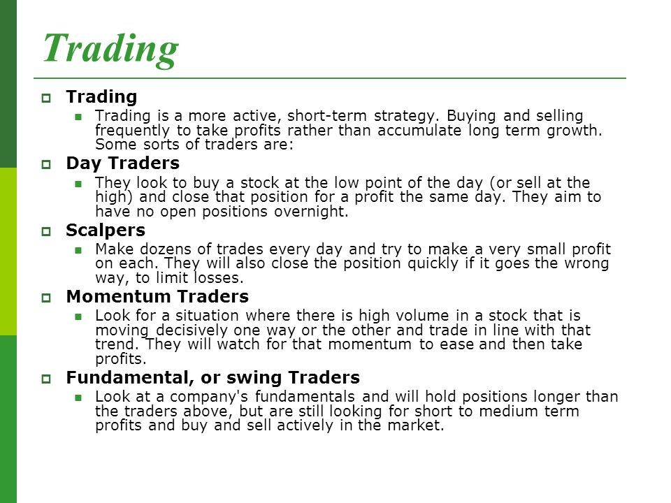 Trading  Trading Trading is a more active, short-term strategy.