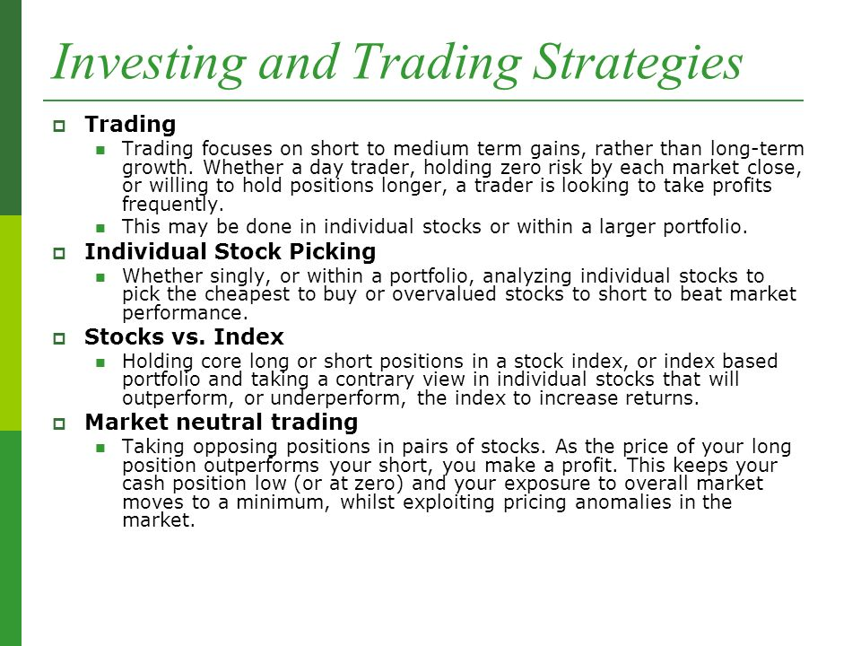 Investing and Trading Strategies  Trading Trading focuses on short to medium term gains, rather than long-term growth.