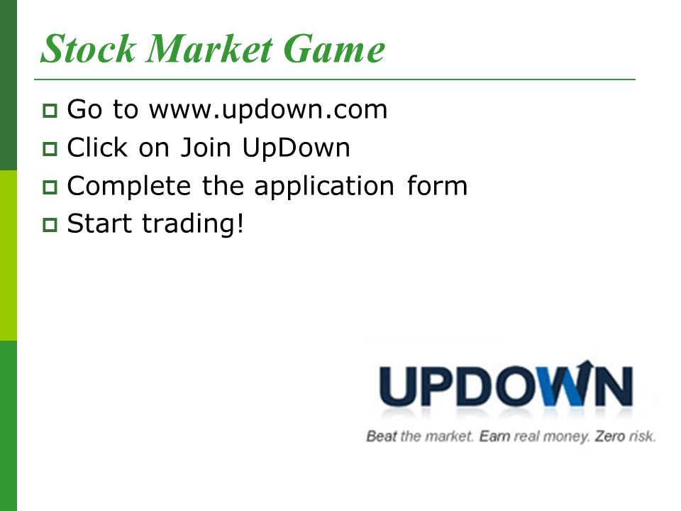 Stock Market Game  Go to www.updown.com  Click on Join UpDown  Complete the application form  Start trading!